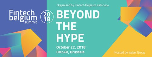 FinTech Belgium Summit • Beyond the Hype • October 22nd | Brussels
