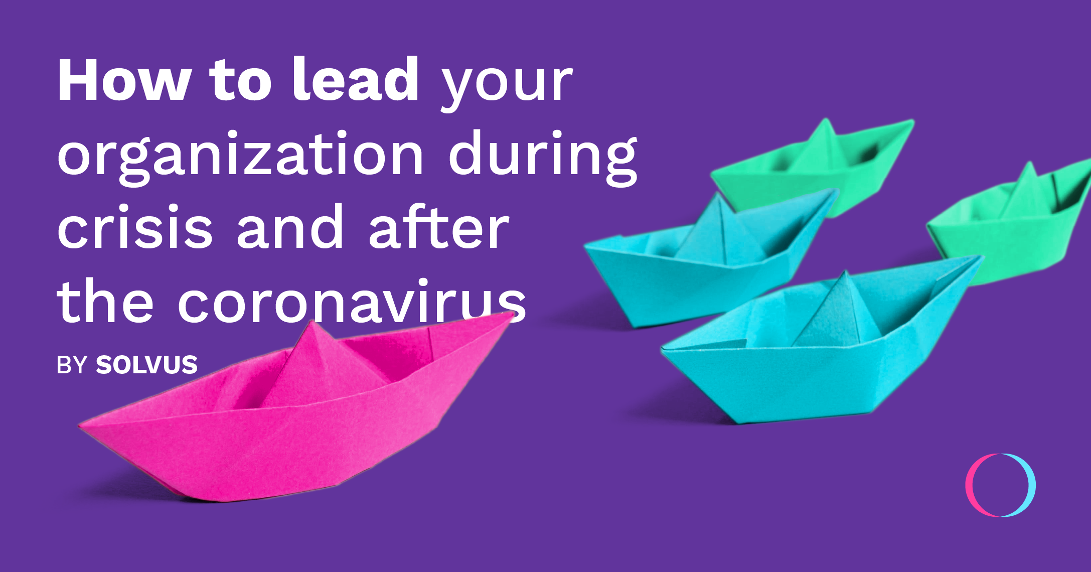 Co.Station | How to lead your organization during crisis and after the corona virus by Solvus